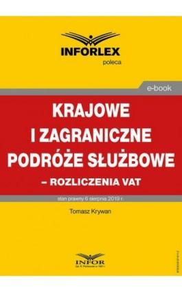 Krajowe i zagraniczne podróże służbowe – rozliczanie VAT - Tomasz Krywan - Ebook - 978-83-8137-611-2