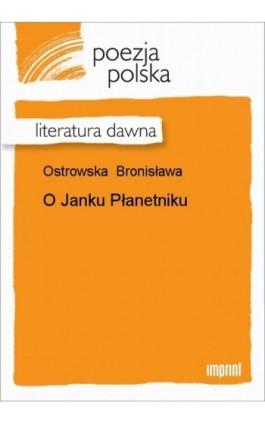 O Janku Płanetniku - Bronisława Ostrowska - Ebook - 978-83-270-1328-6