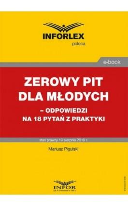 Zerowy PIT dla młodych– odpowiedzi na 18 pytań z praktyki - Mariusz Pigulski - Ebook - 978-83-8137-618-1