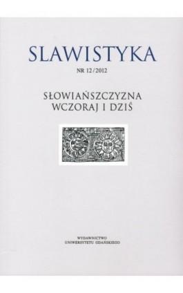 Slawistyka 12/2012. Słowiańszczyzna wczoraj i dziś - Ebook