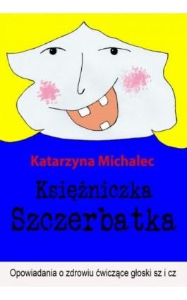 Księżniczka Szczerbatka - Katarzyna Michalec - Ebook - 978-83-7859-819-0
