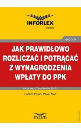Jak prawidłowo rozliczać i potrącać z wynagrodzenia wpłaty do PPK - Bożena Pęśko - Ebook - 978-83-8137-653-2