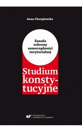 Zasada ochrony samorządności terytorialnej. Studium konstytucyjne - Anna Chorążewska - Ebook - 978-83-226-3483-7