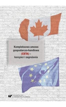 Kompleksowa umowa gospodarczo-handlowa (CETA) – korzyści i zagrożenia - Ebook - 978-83-226-3398-4
