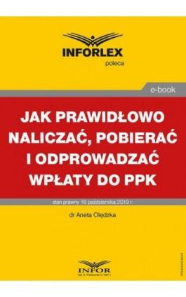Jak prawidłowo naliczać, pobierać i odprowadzać wpłaty do PPK - Aneta Olędzka - Ebook - 978-83-8137-654-9