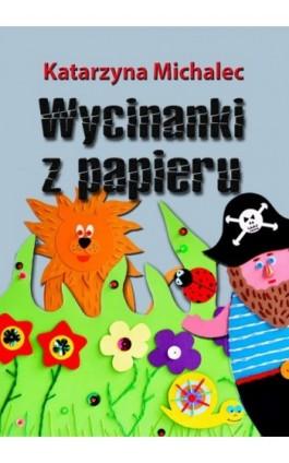 Wycinanki z papieru - Katarzyna Michalec - Ebook - 978-83-7859-818-3