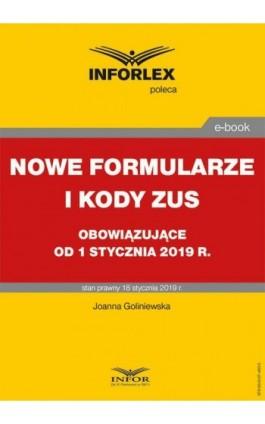 Nowe formularze i kody ZUS obowiązujące od 1 stycznia 2019 r. - Joanna Goliniewska - Ebook - 978-83-8137-483-5