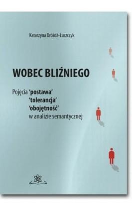 Wobec bliźniego - Katarzyna Dróżdż-Łuszczyk - Ebook - 978-83-7798-301-0