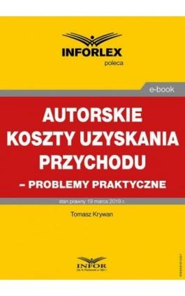Autorskie koszty uzyskania przychodu – problemy praktyczne - Tomasz Krywan - Ebook - 978-83-8137-533-7