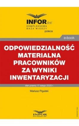Odpowiedzialność materialna pracowników za wyniki inwentaryzacji - Mariusz Pigulski - Ebook - 978-83-8137-739-3