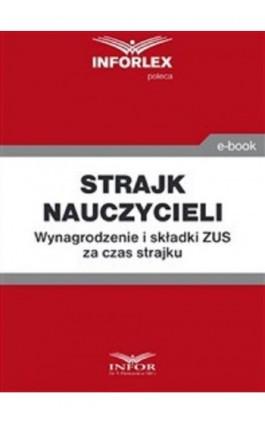 Strajk nauczycieli. Wynagrodzenie i składki ZUS za czas strajku - Praca zbiorowa - Ebook - 978-83-8137-508-5