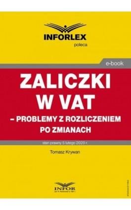 Zaliczki w VAT – problemy z rozliczeniem po zmianach - Tomasz Krywan - Ebook - 978-83-8137-708-9