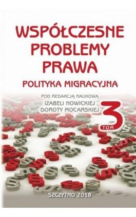 Współczesne problemy prawa. Polityka migracyjna. Tom III - Izabela Nowicka - Ebook - 978-83-7462-599-9