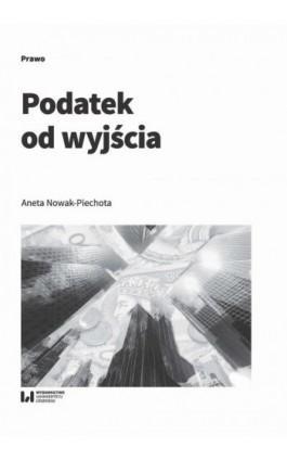 Podatek od wyjścia - Aneta Nowak-Piechota - Ebook - 978-83-8142-236-9