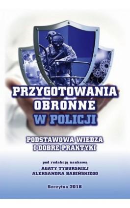 Przygotowania obronne w Policji. Podstawowa wiedza i dobre praktyki. - Ebook - 978-83-7462-585-2