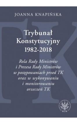 Trybunał Konstytucyjny 1982-2018 - Joanna Knapińska - Ebook - 978-83-235-3455-6