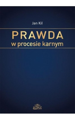 Prawda w procesie karnym - Jan Kil - Ebook - 978-83-8017-046-9