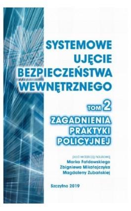 Systemowe ujęcie bezpieczeństwa wewnętrznego. Zagadnienia praktyki policyjnej, t. 2. - Ebook - 978-83-7462-659-0