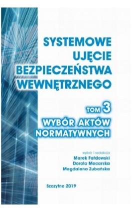 Systemowe ujęcie bezpieczeństwa wewnętrznego. Wybór aktów normatywnych, t. 3. - Ebook - 978-83-7462-661-3