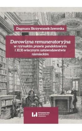 Darowizna remuneratoryjna w rzymskim prawie pandektowym i XIX-wiecznym ustawodawstwie niemieckim - Dagmara Skrzywanek-Jaworska - Ebook - 978-83-8142-388-5
