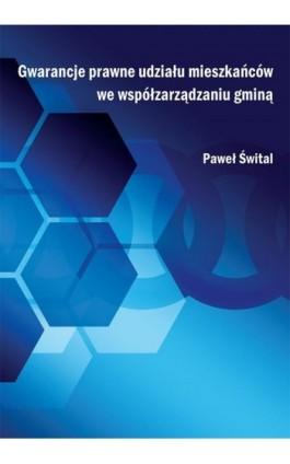 Gwarancje prawne udziału mieszkańców we współzarządzaniu gminą - Paweł Śwital - Ebook - 978-83-66017-48-1