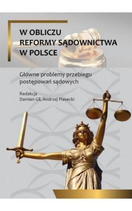 W obliczu reformy sądownictwa w Polsce. Główne problemy przebiegu postepowań sądowych - Ebook - 978-83-8084-286-1