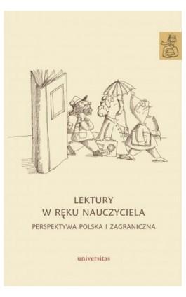 Lektury w ręku nauczyciela Perspektywa polska i zagraniczna - Anna Janus-Sitarz - Ebook - 978-83-242-3610-7