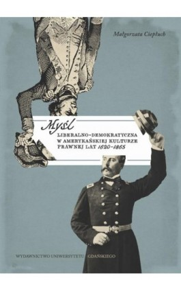 Myśl liberalno-demokratyczna w amerykańskiej kulturze prawnej lat 1620-1865 - Małgorzata Ciepłuch - Ebook - 978-83-7865-861-0