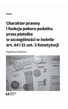 Charakter prawny i funkcja poboru podatku przez płatnika w szczególności w świetle art. 84 i 31 ust. - Magdalena Budziarek - Ebook - 978-83-8142-307-6