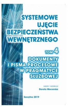Systemowe ujęcie bezpieczeństwa wewnętrznego, t. 4. Dokumenty i pisma procesowe w pragmatyce służbowej - Praca zbiorowa - Ebook - 978-83-7462-679-8