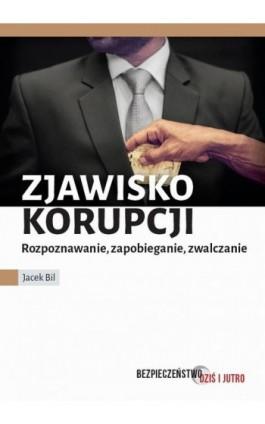 Zjawisko korupcji. Zapobieganie, rozpoznawanie, zwalczanie - Jacek Bil - Ebook - 978-83-796-5412-3
