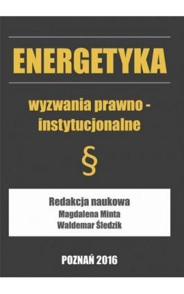 Energetyka wyzwania prawno-instytucjonalne - Ebook - 978-83-64541-17-9