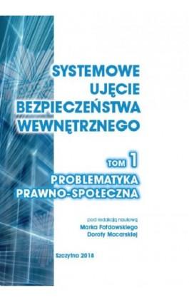 Systemowe ujęcie bezpieczeństwa wewnętrznego. Problematyka prawno - społeczna, t.1 - Ebook - 978-83-7462-657-6