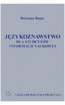 Językoznawstwo dla studentów informacji naukowej - Bożenna Bojar - Ebook - 83-89316-35-8