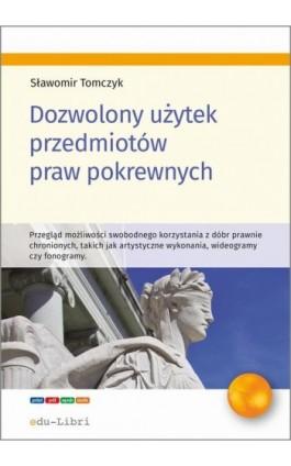 Dozwolony użytek przedmiotów praw pokrewnych - Sławomir Tomczyk - Ebook - 978-83-65648-62-4