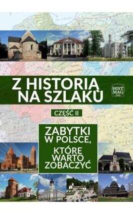 Z historią na szlaku. Zabytki w Polsce, które warto zobaczyć. Część 2 - Praca zbiorowa - Ebook - 978-83-65156-26-6