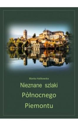 Nieznane szlaki północnego Piemontu - Blanka Halikowska - Ebook - 978-83-8166-132-4