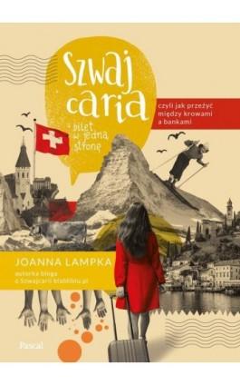Szwajcaria, czyli jak przeżyć między krowami a bankami. Bilet w jedną stronę - Joanna Lampka - Ebook - 978-83-8103-644-3