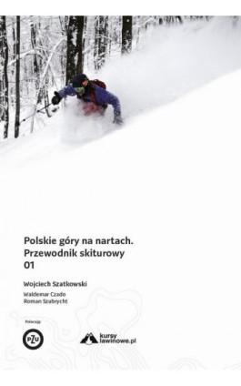 Polskie góry na nartach Tom 1 - Wojciech Szatkowski - Ebook - 978-83-62301-31-7