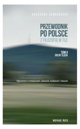 Przewodnik po Polsce z filozofią w tle Tom 2 Dolny Śląsk - Grzegorz Senderecki - Ebook - 978-83-8147-763-5