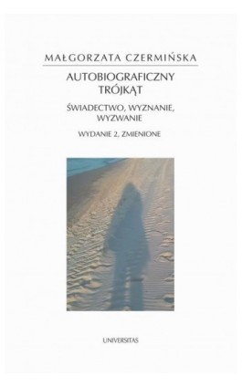 Autobiograficzny trójkąt: świadectwo, wyznanie, wyzwanie - Małgorzata Czermińska - Ebook - 978-83-242-6434-6