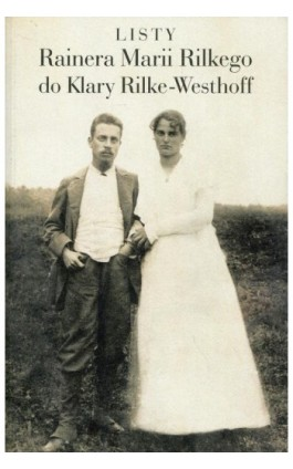 Listy Rainera Marii Rilkego do Klary Rilke-Westhoff - Rainer Maria Rilke - Ebook - 978-83-7453-402-4