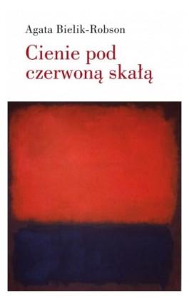 Cienie pod czerwoną skałą - Agata Bielik-Robson - Ebook - 978-83-7908-047-2