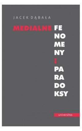 Medialne fenomeny i paradoksy - Jacek Dąbała - Ebook - 978-83-242-6429-2