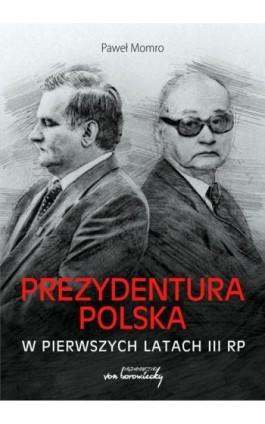 Prezydentura polska w pierwszych latach III RP - Paweł Momro - Ebook - 9788365806765