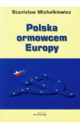 Polska ormowcem Europy - Stanisław Michalkiewicz - Ebook - 978-83-65806-74-1