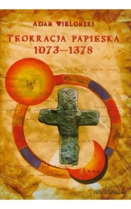 Teokracja papieska 1073-1378 - Adam Wielomski - Ebook - 978-83-65806-97-0