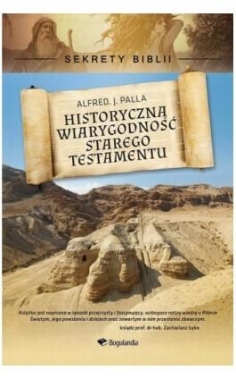 Sekrety Biblii - Historyczna wiarygodność Starego Testamentu - Alfred J. Palla - Ebook - 9788363097929