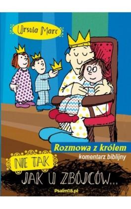 Nie tak, jak u zbójców - rozmowa z królem - KOMENTARZ BIBLIJNY - Ursula Marc - Ebook - 978-83-953838-2-3
