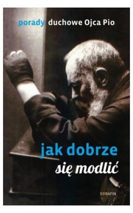 Porady Ojca Pio. Jak dobrze się modlić - Ojciec Pio - Ebook - 978-83-957248-8-6
